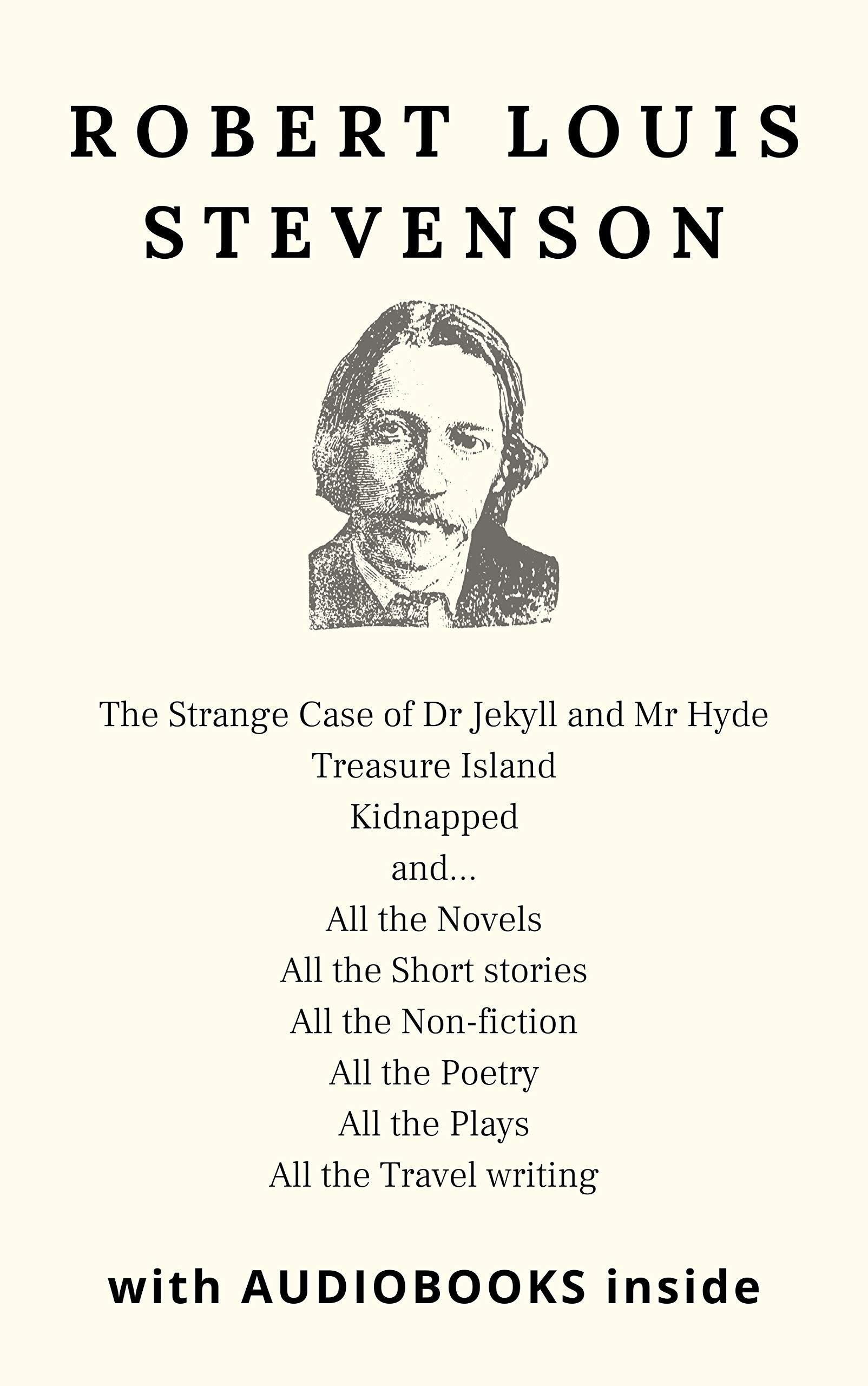 Robert Louis Stevenson (39 books) - WITH AUDIOBOOKS: Strange Case of Dr Jekyll and Mr Hyde, Treasure Island, Kidnapped - the Novels, the Short stories, the Non-fiction, the Poetry, the Travel writing