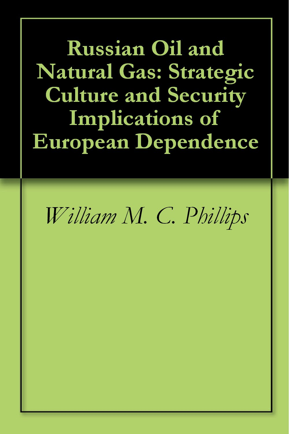 Russian Oil and Natural Gas: Strategic Culture and Security Implications of European Dependence