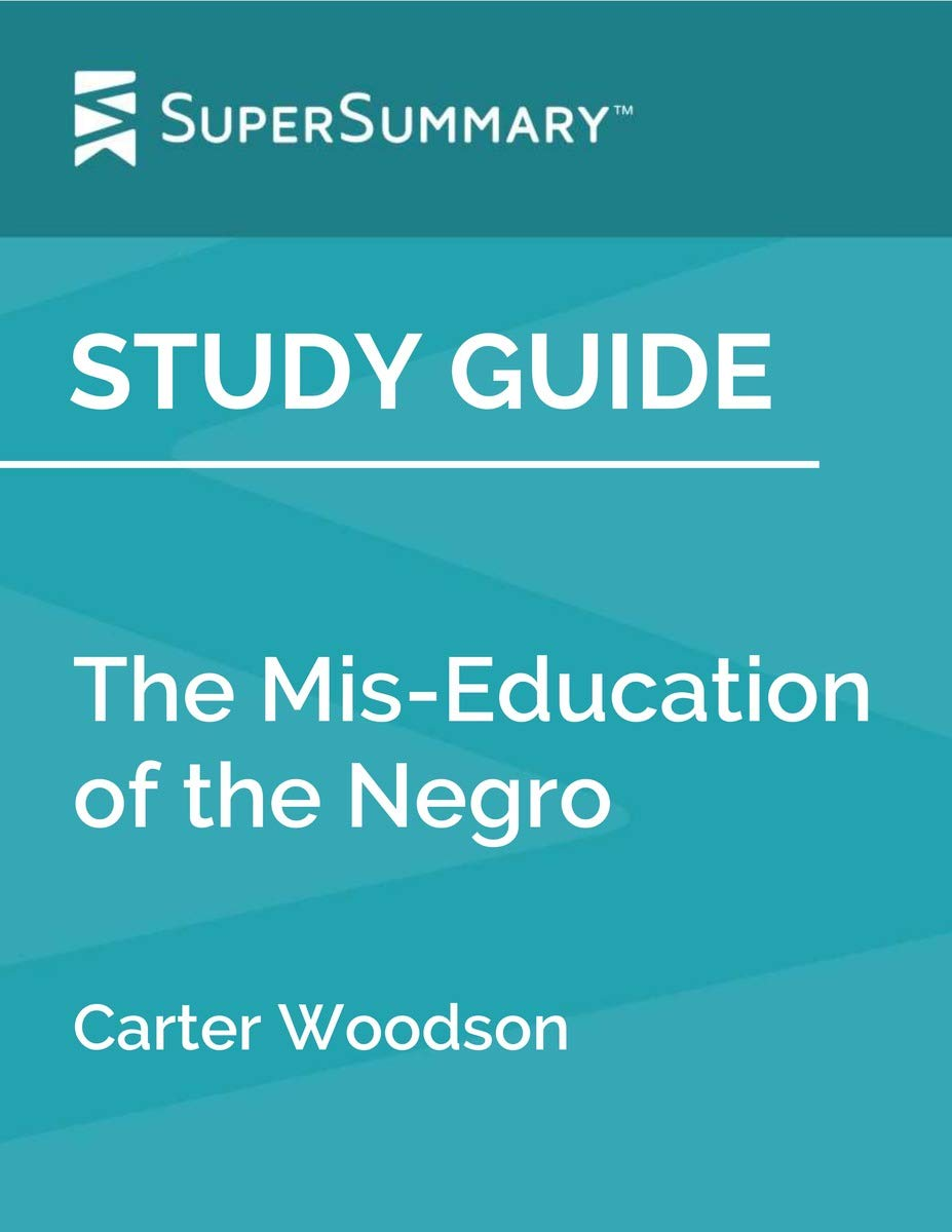Study Guide: The Mis-Education of the Negro by Carter Woodson