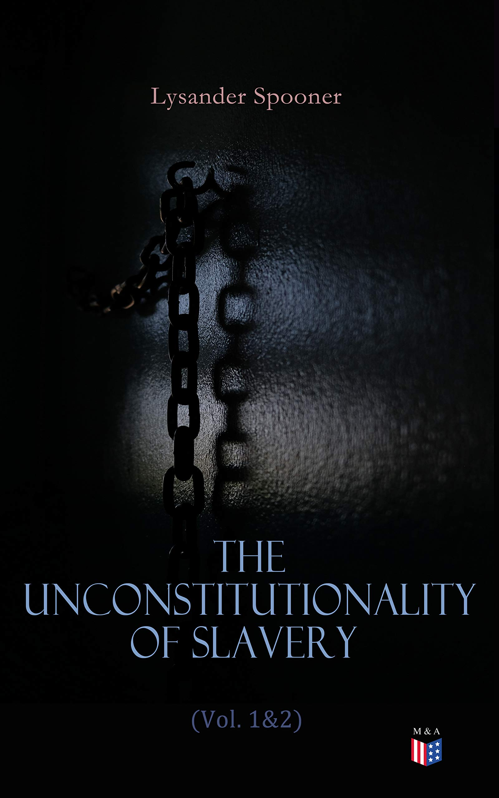 The Unconstitutionality of Slavery (Vol. 1&2): Complete Edition