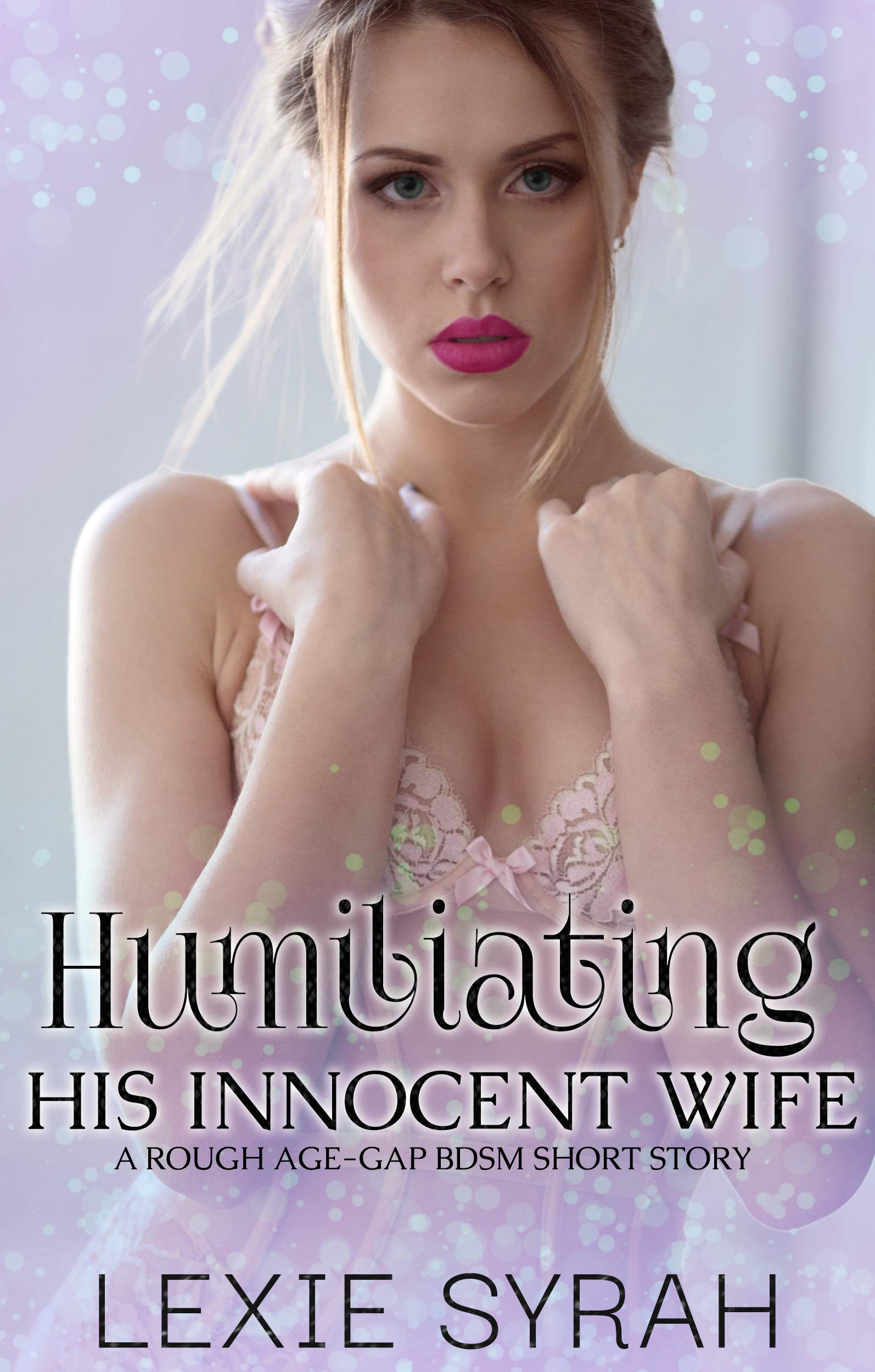 Humiliating His Innocent Wife: A Rough Age-Gap BDSM Short Story (A No Limits Marriage Book 4)