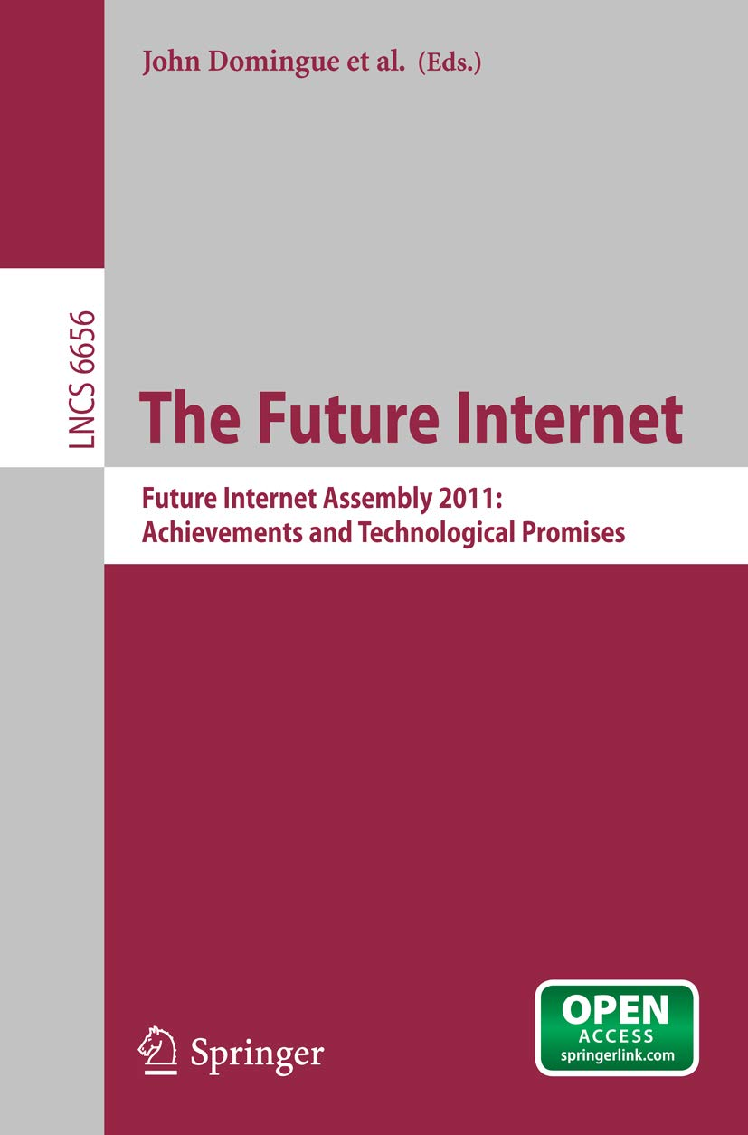 The Future Internet: Future Internet Assembly 2011: Achievements and Technological Promises (Lecture Notes in Computer Science Book 6656)