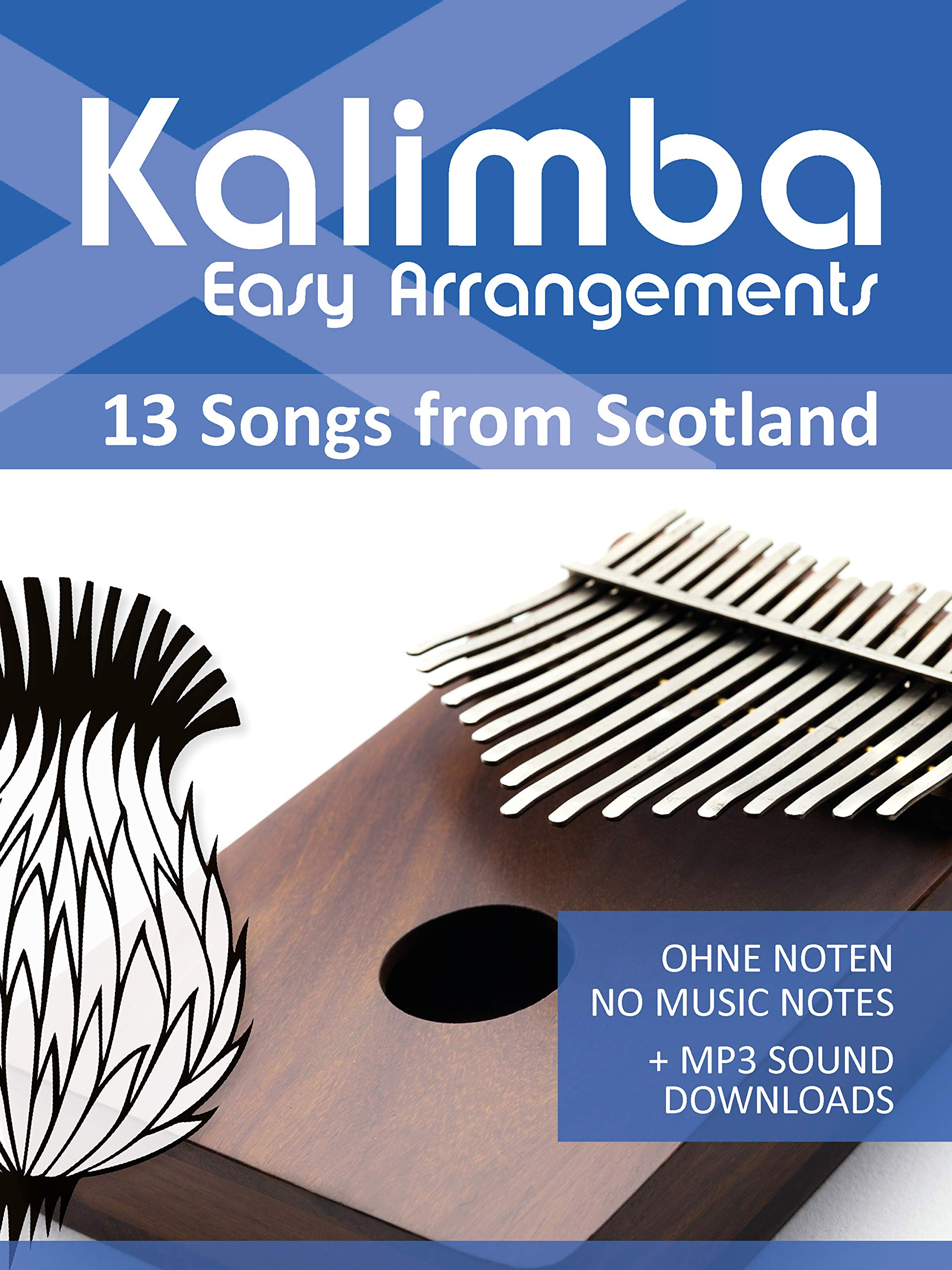 Kalimba Easy Arrangements - 13 Songs from Scotland: Ohne Noten - No Music Notes + MP3-Sound Downloads (Kalimba Songbooks Book 21)