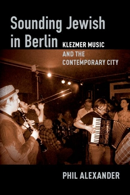 Sounding Jewish in Berlin: Klezmer Music and the Contemporary City