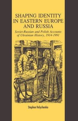 Shaping Identity in Eastern Europe and Russia: Soviet and Polish Accounts of Ukrainian History, 1914-1991