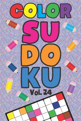 Color Sudoku Vol. 24: Play 9x9 Grid Color Sudoku Easy Volume 1-40 Coloring Book Pencil Crayons Play Them All Become A Sudoku Expert Paper Logic Games Become Smarter Brain Teaser Numbers Math Puzzle Genius All Ages Boys and Girls Kids to Adult Gifts
