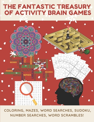 The Fantastic Treasury of activity brain games: Coloring, Mazes, Word searches, Sudoku, Number searches, Word scrambles for Adults - 8.5 x 11 Large Print Format - Hours of Fun