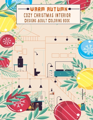 warm Autumn cozy Christmas interior Designs Adult Coloring book: Relaxing beautiful home designs good vibes colorings for relaxation .