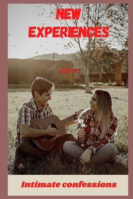 New experiences (vol 17): Intimate confessions, romance, fantasy, secret, confidence, erotic stories, adult sex