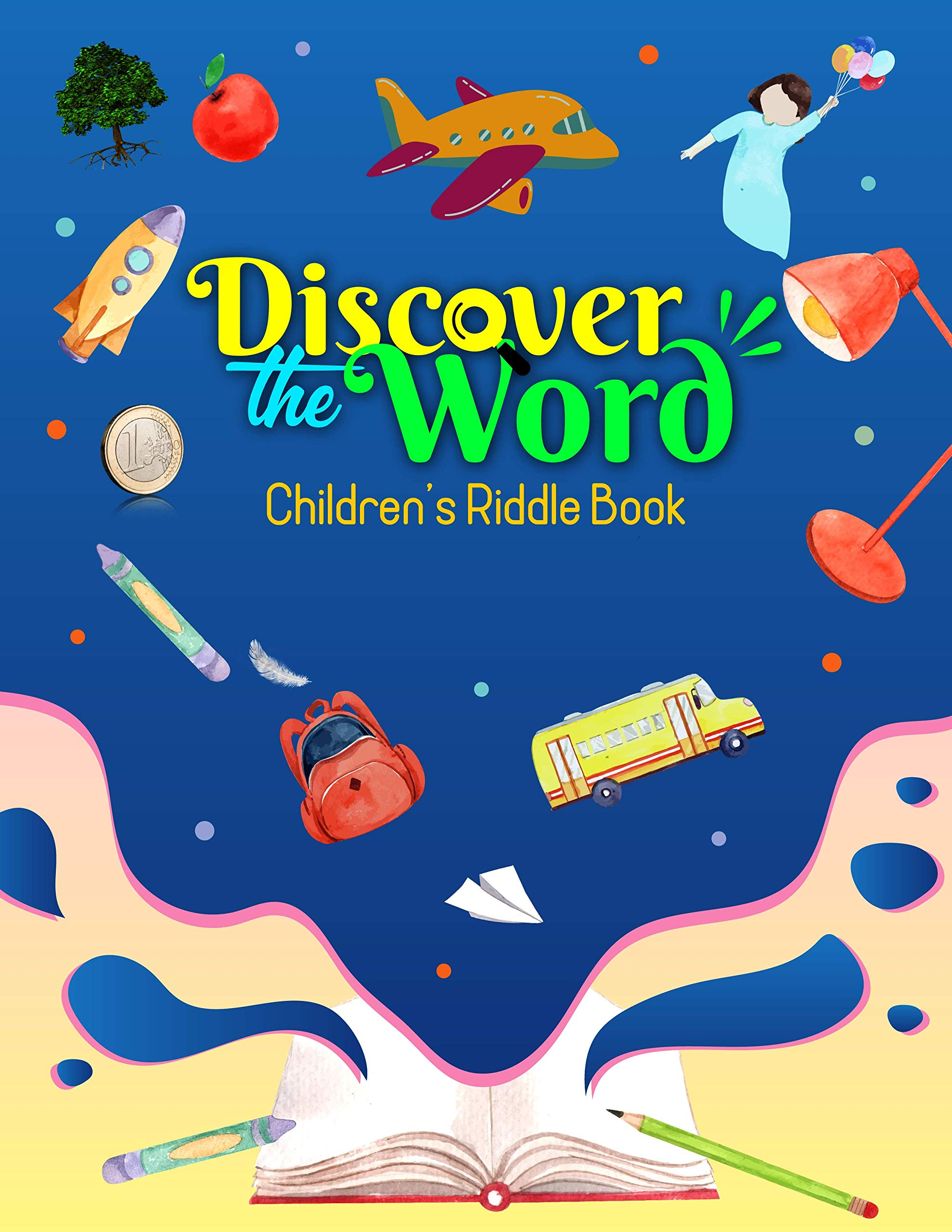 Discover the Word Children's Riddle Book: Children's 50 Educational Riddles; Brainstorm, have fun & learn more! Grows logical & analytical ability, Builds ... Reading ability; For Ages 5 to 11