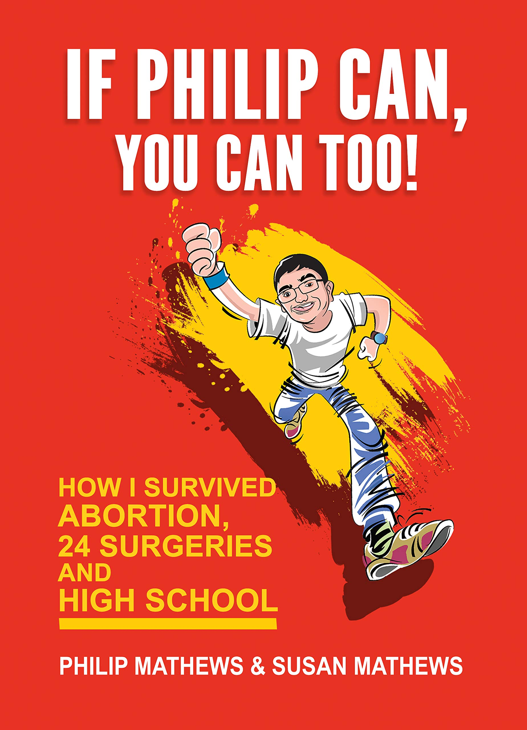 If Philip Can, You Can Too: How I Survived Abortion, 24 Surgeries and High School