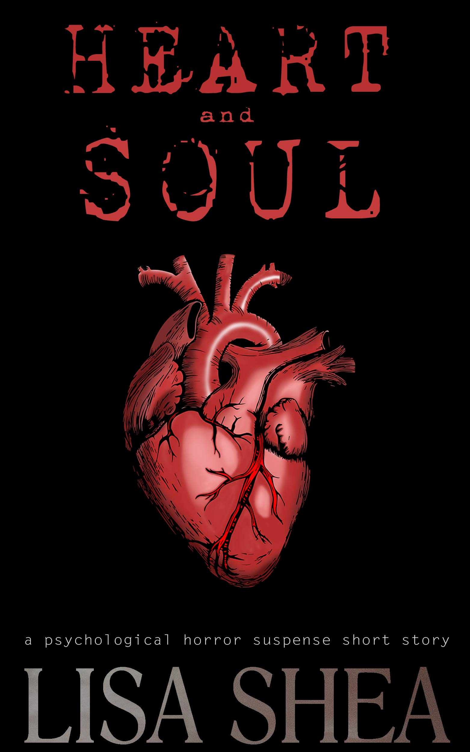 Heart and Soul - A Psychological Horror Suspense Short Story (Lisa's Dark Gripping Short Tales Book 22)