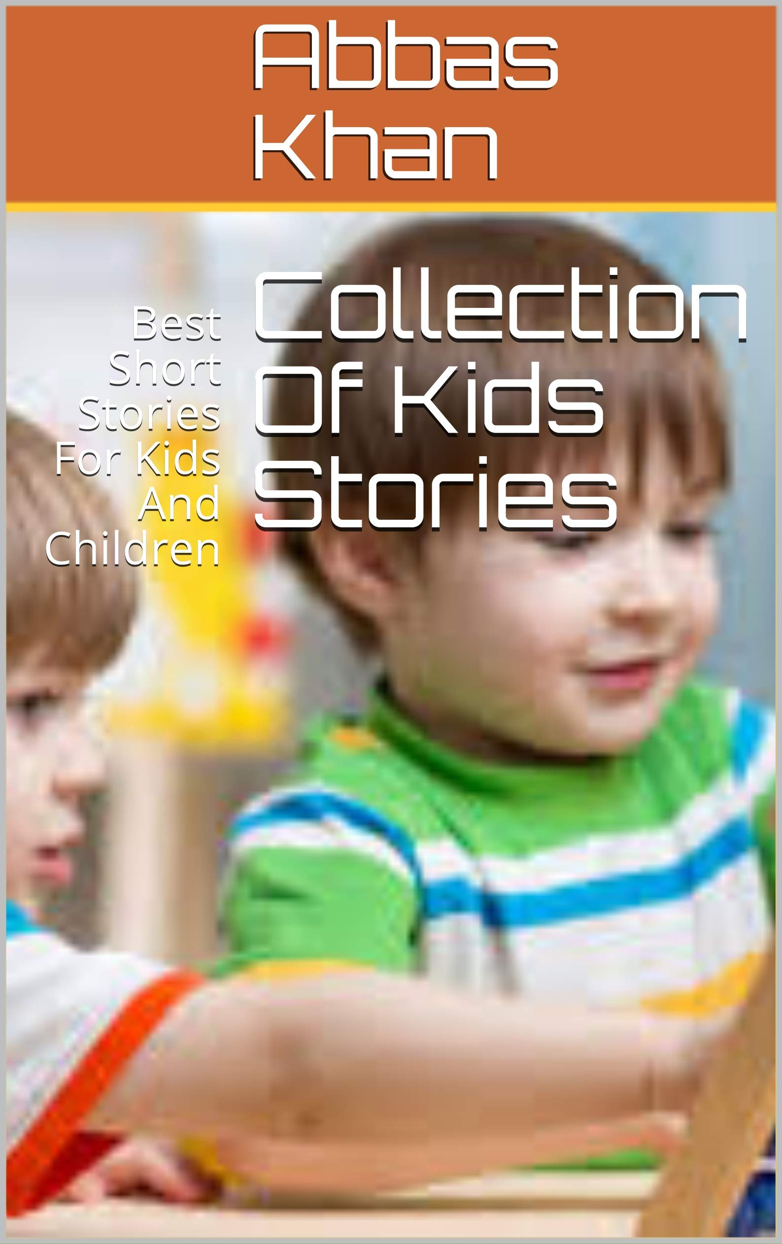 Collection Of Kids Stories: Best Short Stories For Kids And Children