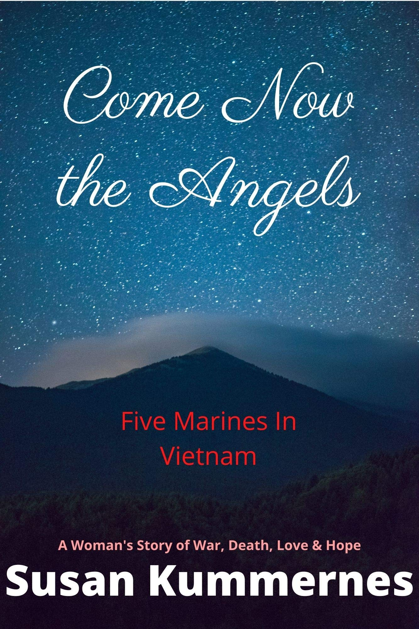 Come Now The Angels: Five Marines in Vietnam - A Woman's Story of War, Death, Love & Hope
