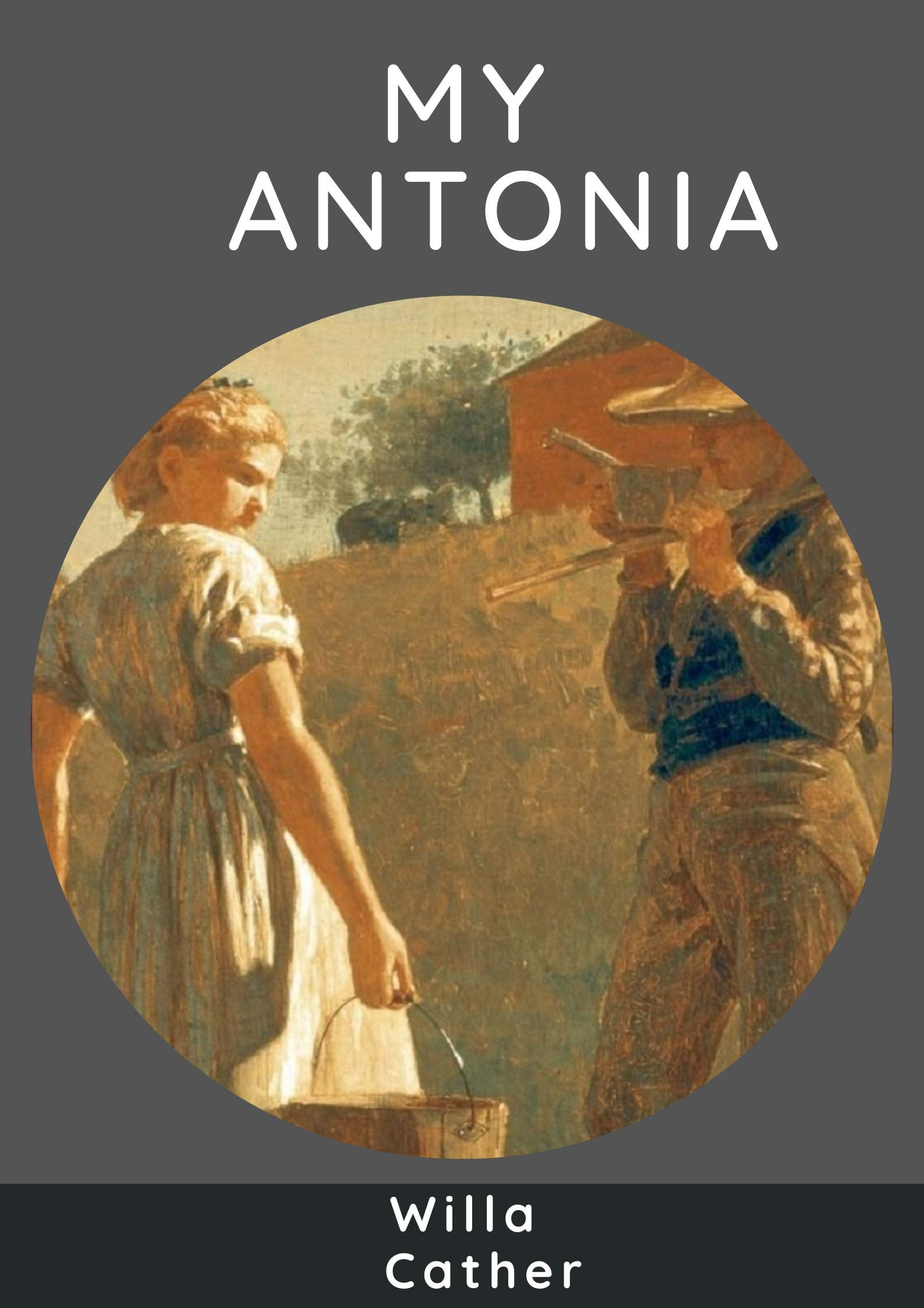 My Antonia: Willa Cather: (Historical, Western, Domestic Fiction) [Annotated]