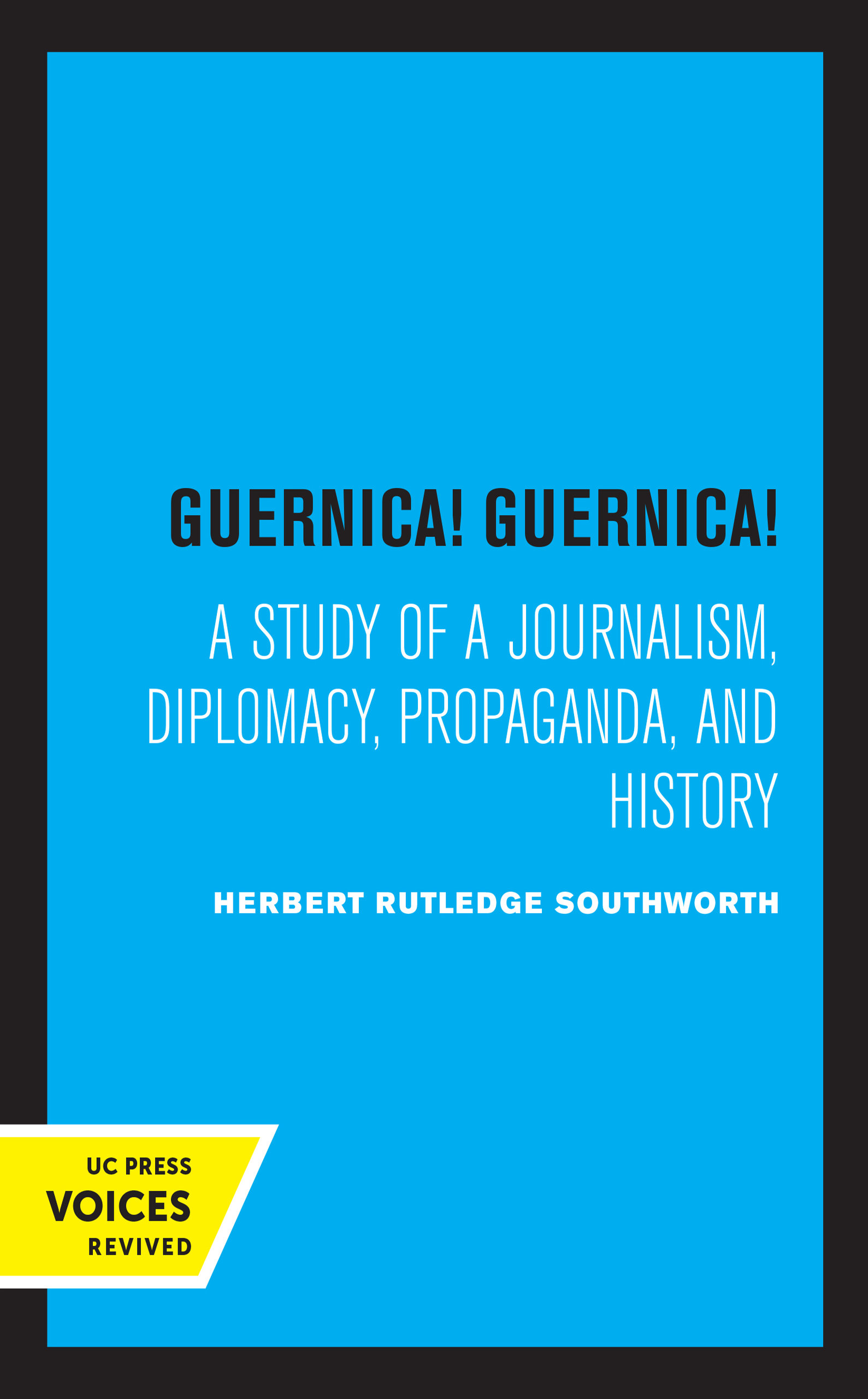 Guernica! Guernica!: A Study of a Journalism, Diplomacy, Propaganda, and History