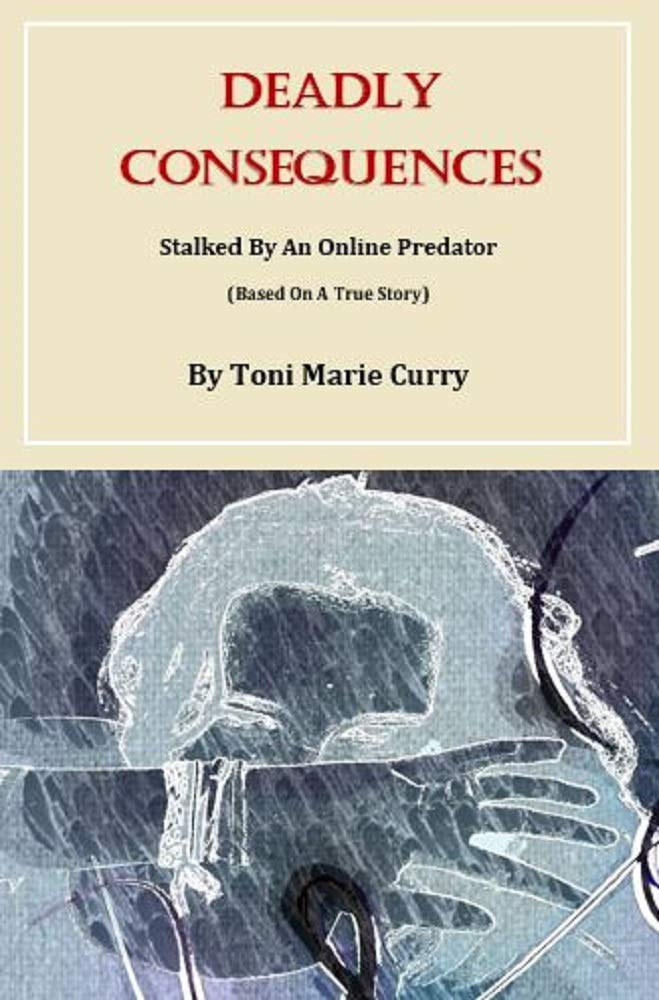 Deadly Consequences: Stalked By An Online Predator (Based On A True Story) (Non-Fiction Hard-Hitting Stories Box Set)