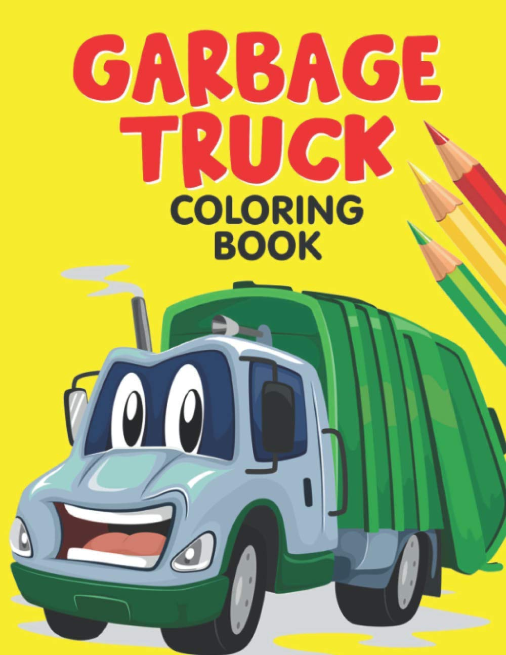 Garbage Truck Coloring Book: A Fun Coloring Pages for Kids who Love Trucks | Garbage, Dumb, Trash Truck Coloring Book for Toddler Boys, Girls