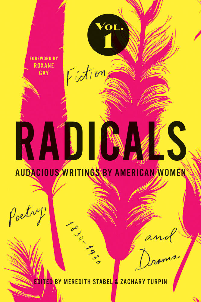 Radicals, Volume 1: Fiction, Poetry, and Drama: Audacious Writings by American Women, 1830-1930