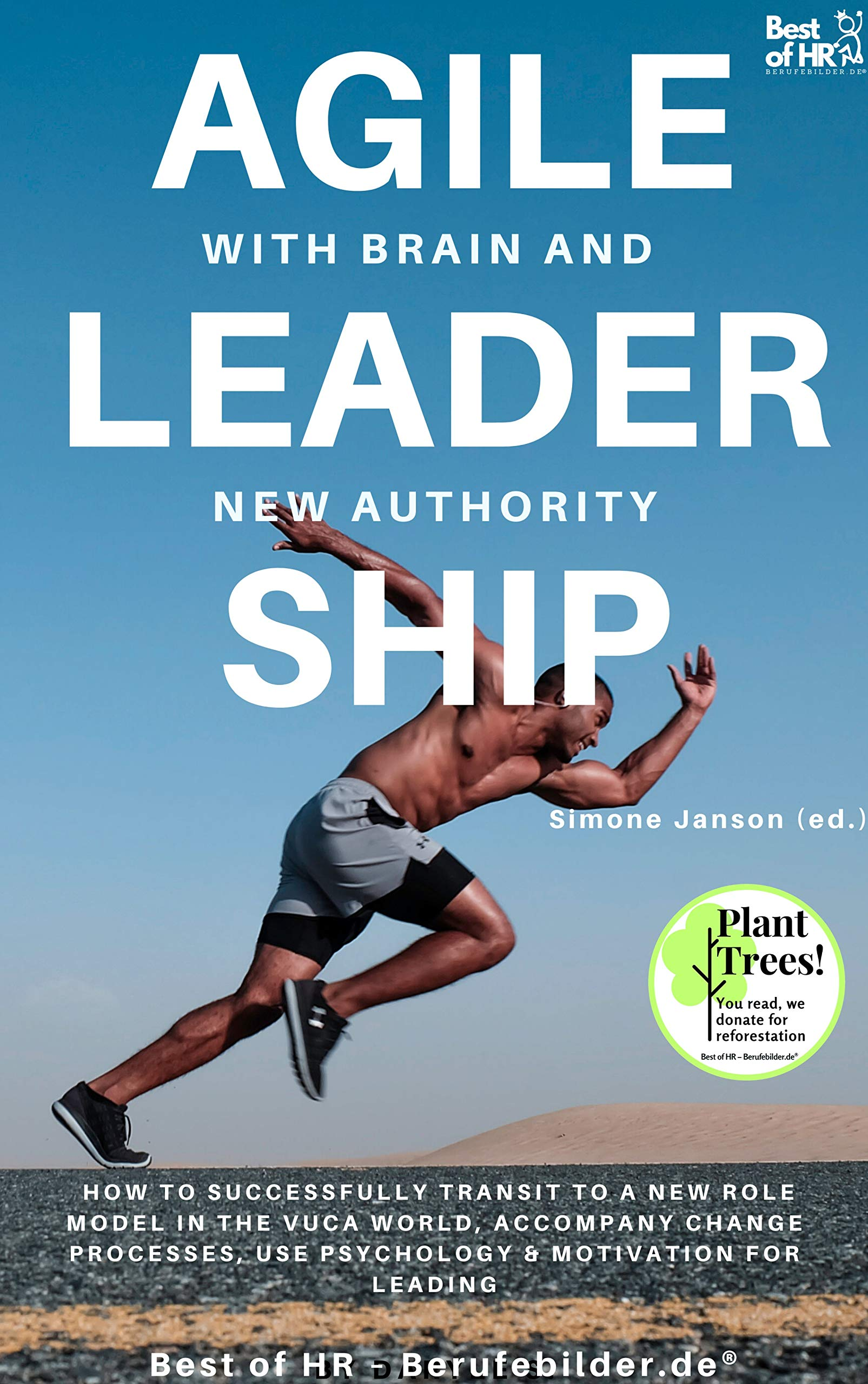 Agile Leadership with Brain and New Authority: How to successfully transit to a new role model in the VUCA world, accompany change processes, use psychology & motivation for leading