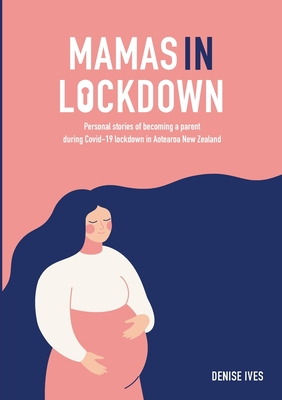 Mamas in Lockdown: Personal stories of becoming a parent during Covid-19 lockdown in Aotearoa New Zealand