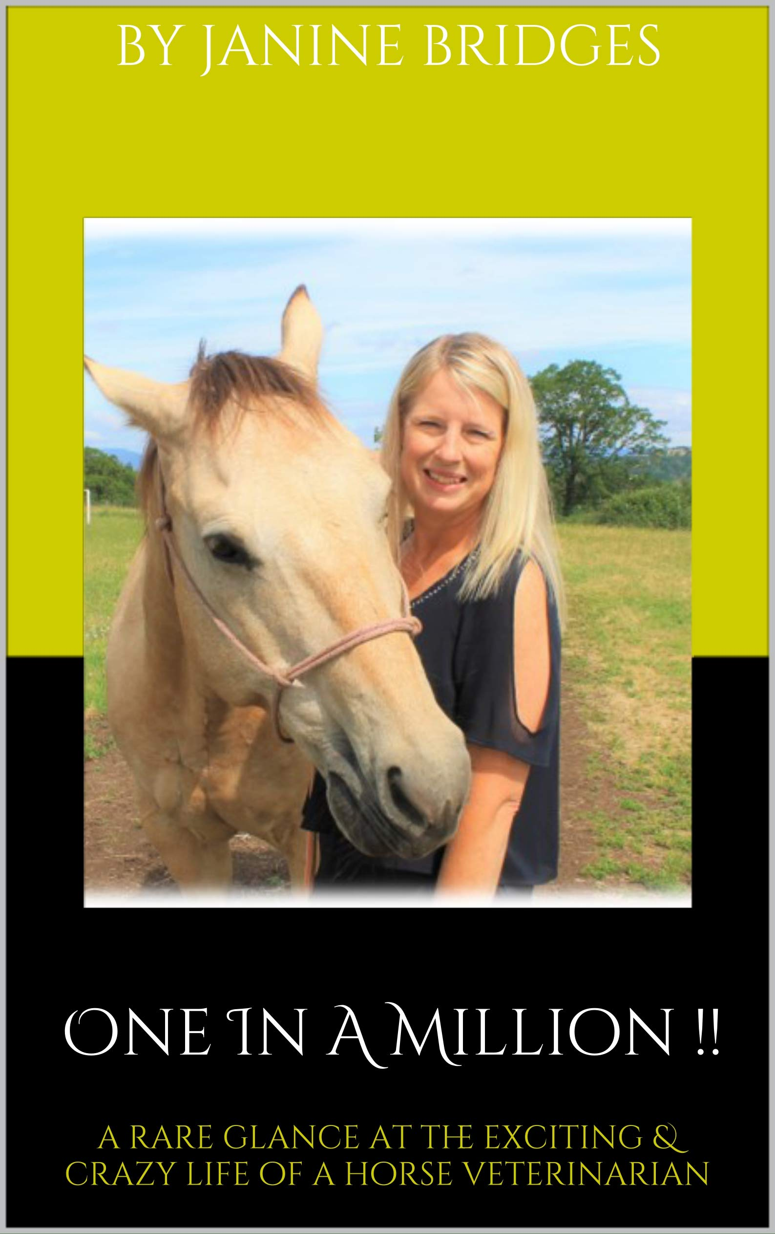 One In A Million !!: A Rare Glance at the Exciting & Crazy Life of a Horse Veterinarian!! (Vet Life ! Book 1)