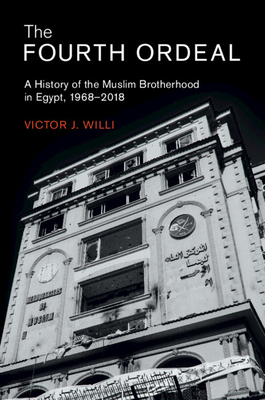 The Fourth Ordeal: A History of the Muslim Brotherhood in Egypt, 1968-2018