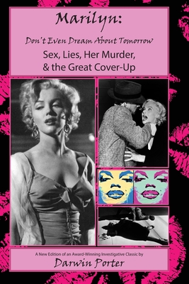 MARILYN, Don't Even Dream About Tomorrow: Sex, Lies, Her Murder, and the Great Cover-Up
