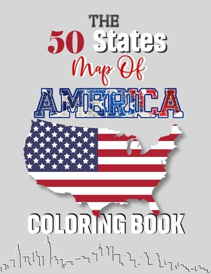 The 50 States Map Of America Coloring Book: The 50 state maps, capitals, animals, birds, flowers, cities, perfect easy to color and learn more details for states great gift for birthday holiday and traveler adult kids and men women