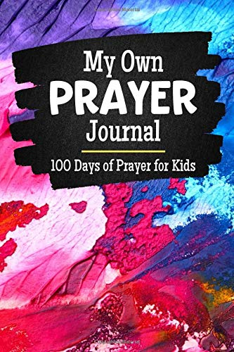 My Own Prayer Journal 100 Days of Prayer for Kids: Christian Prayer Notebook for Praying Children, Homeschoolers, Faith Family Worship, Bible Study Accessories for Kids