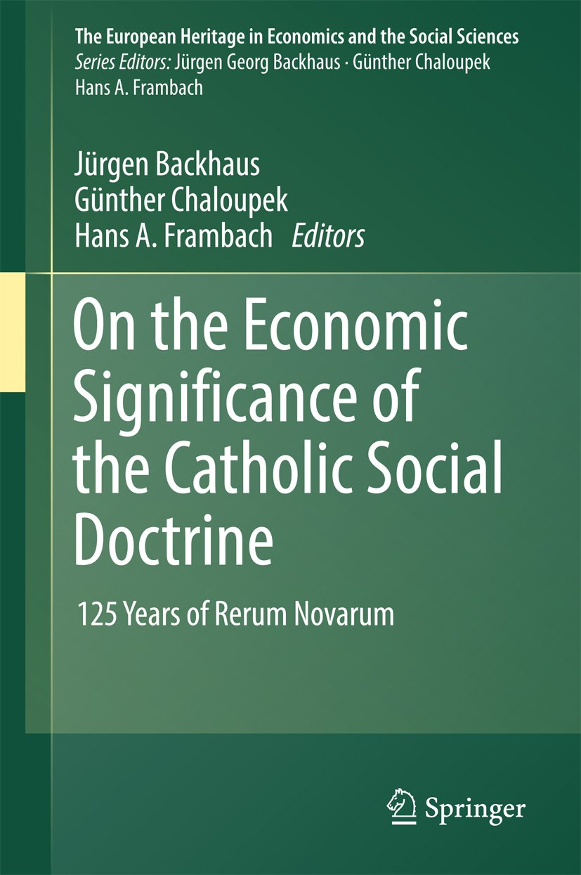 On the Economic Significance of the Catholic Social Doctrine: 125 Years of Rerum Novarum (The European Heritage in Economics and the Social Sciences Book 19)