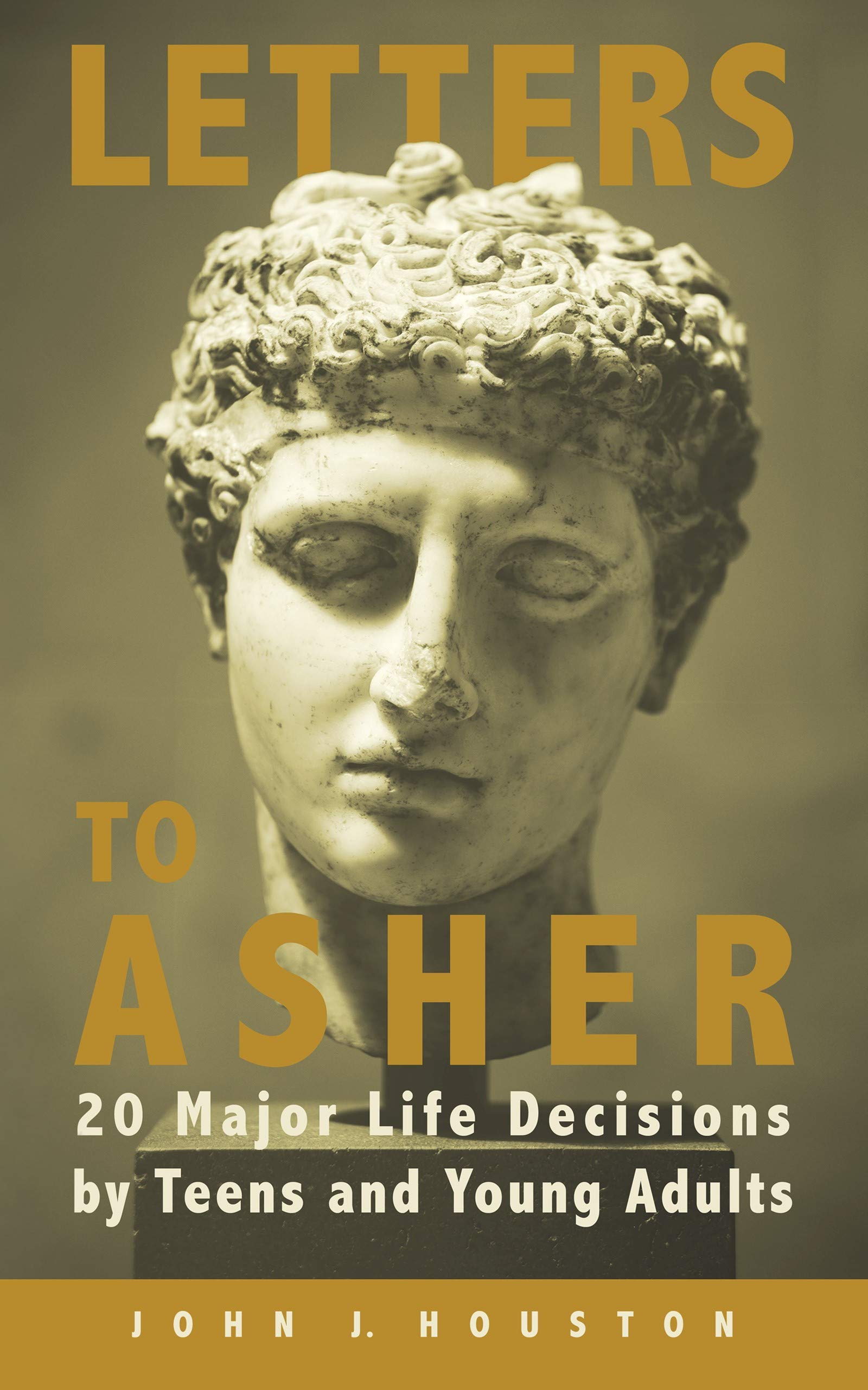 Letters to Asher: 20 Major Life Decisions by Teens and Young Adults