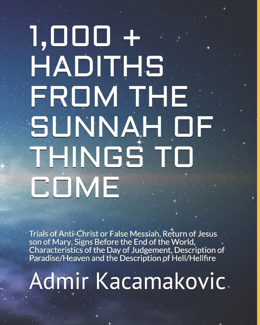 1,000 + HADITHS FROM THE SUNNAH OF THINGS TO COME: Trials of Anti-Christ or False Messiah, Return of Jesus son of Mary, Signs Before the End of the ... Paradise/Heaven Description of Hell/Hellfire