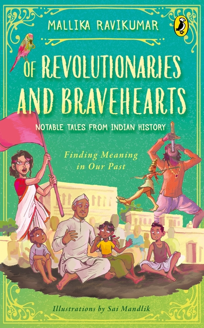 Of Revolutionaries and Bravehearts: Notable Tales from Indian History - Finding Meaning in Our Past