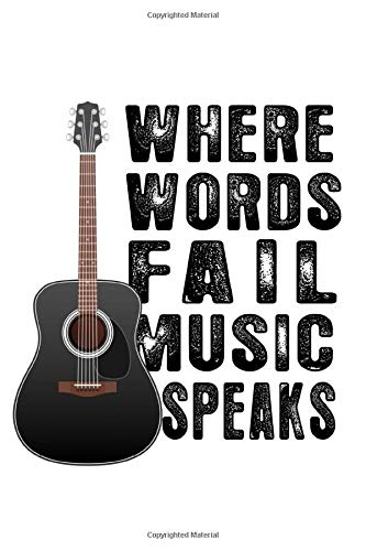 Where Words Fail Music Speaks. : Blank Lined Notebook Gift journal For Guitar players and Music Lovers: 6*9 white Cover, 110 pages for writing