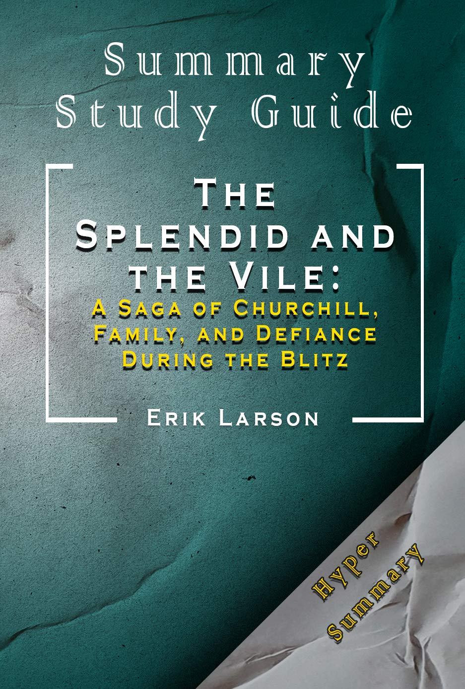 Summary Of The Splendid and the Vile: A Saga of Churchill, Family, and Defiance During the Blitz: Erik Larson