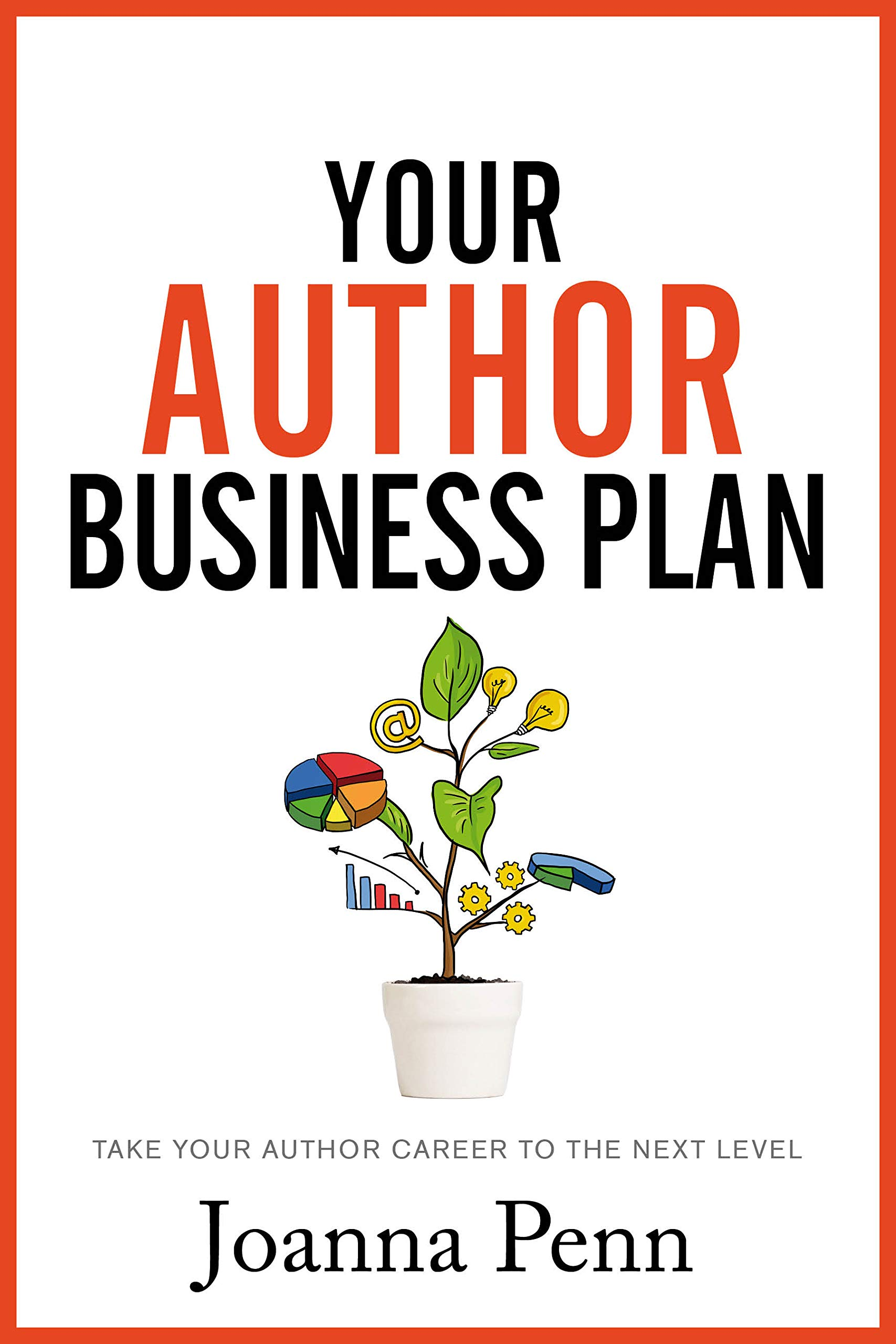 Your Author Business Plan: Take Your Author Career To The Next Level (Books for Writers Book 12)