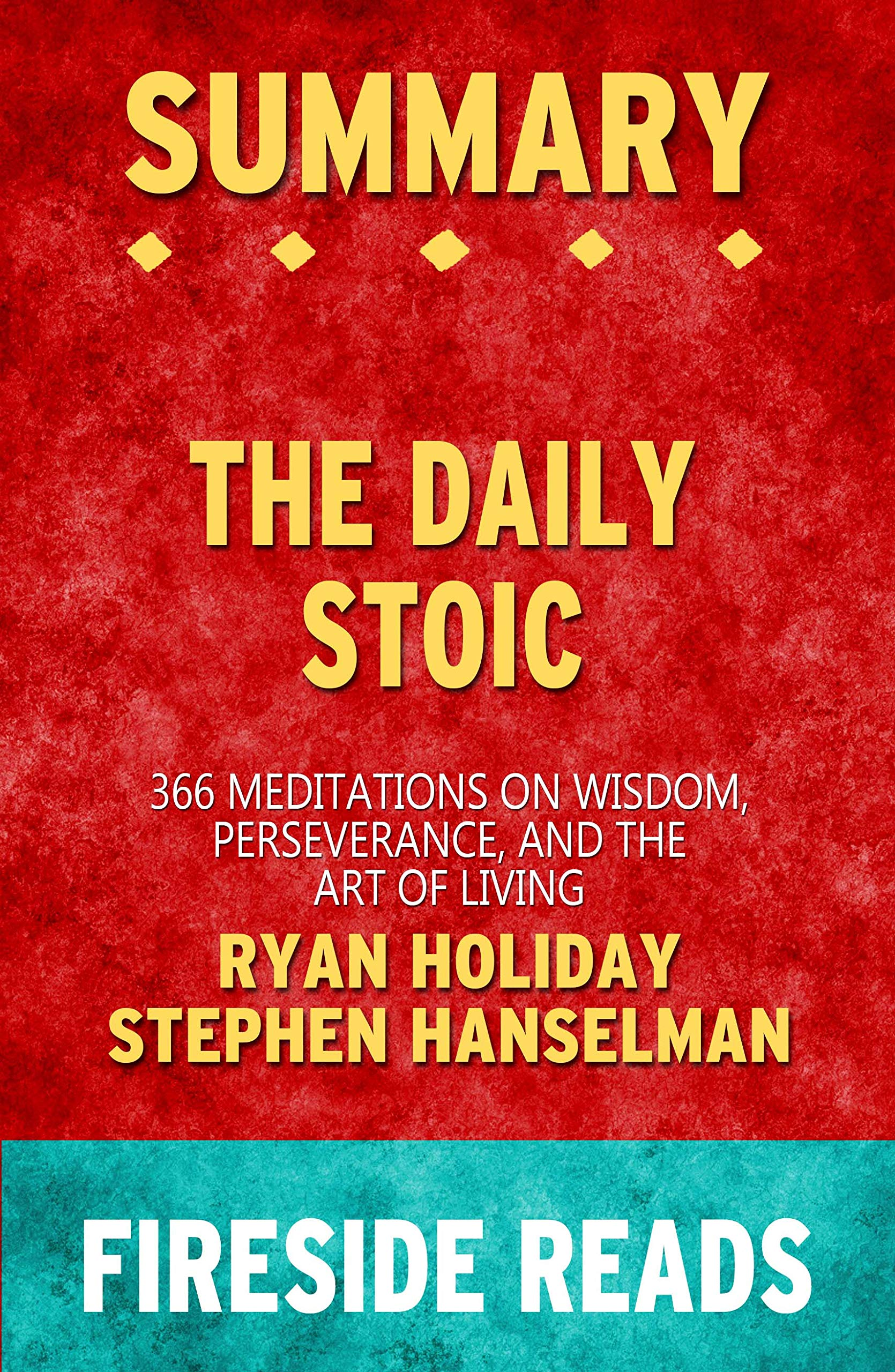Summary of The Daily Stoic: 366 Meditations on Wisdom, Perseverance, and the Art of Living: by Fireside Reads