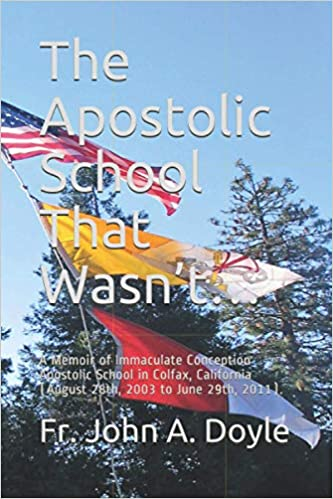 The Apostolic School That Wasn't…: A Memoir of Immaculate Conception Apostolic School in Colfax, California