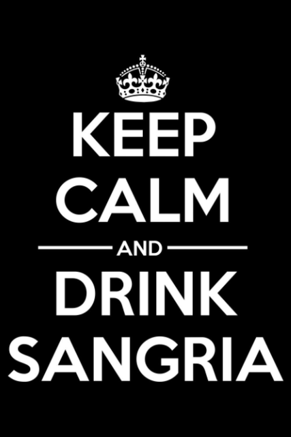 Keep Calm and Drink Sangria.: Funny Liquor Notebook to write in | 6 X 9 inches | Notebook 120- page lined | Great liquor notebook gift for liquor drinkers.