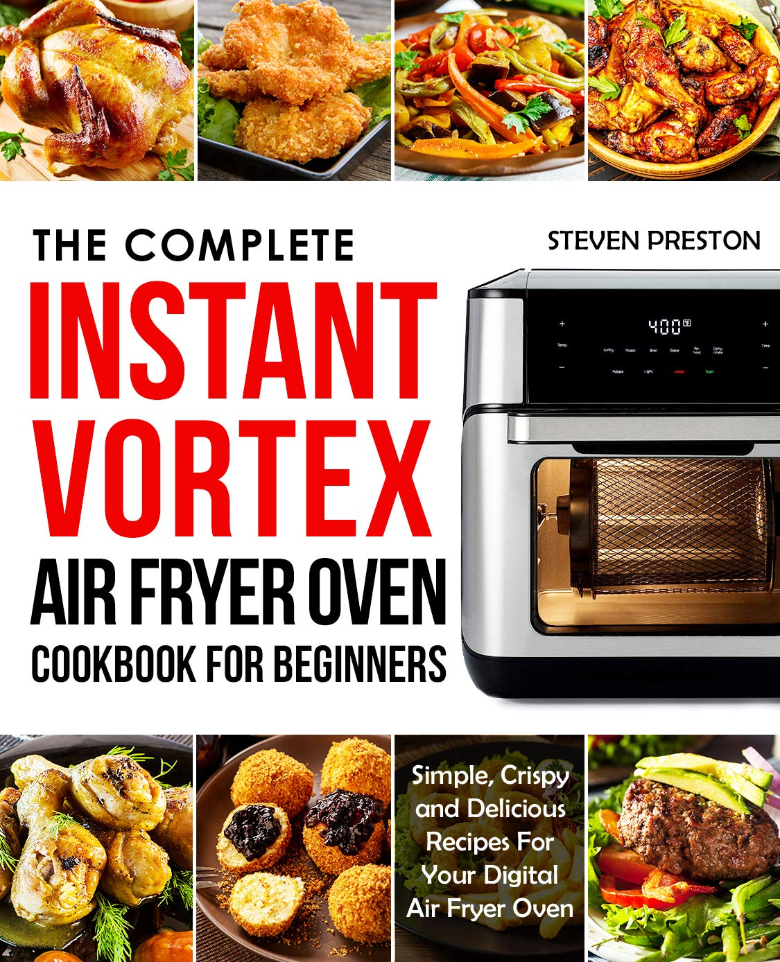 The Complete Instant Vortex Air Fryer Oven Cookbook For Beginners: Simple, Crispy and Delicious Recipes For Your Digital Air Fryer Oven