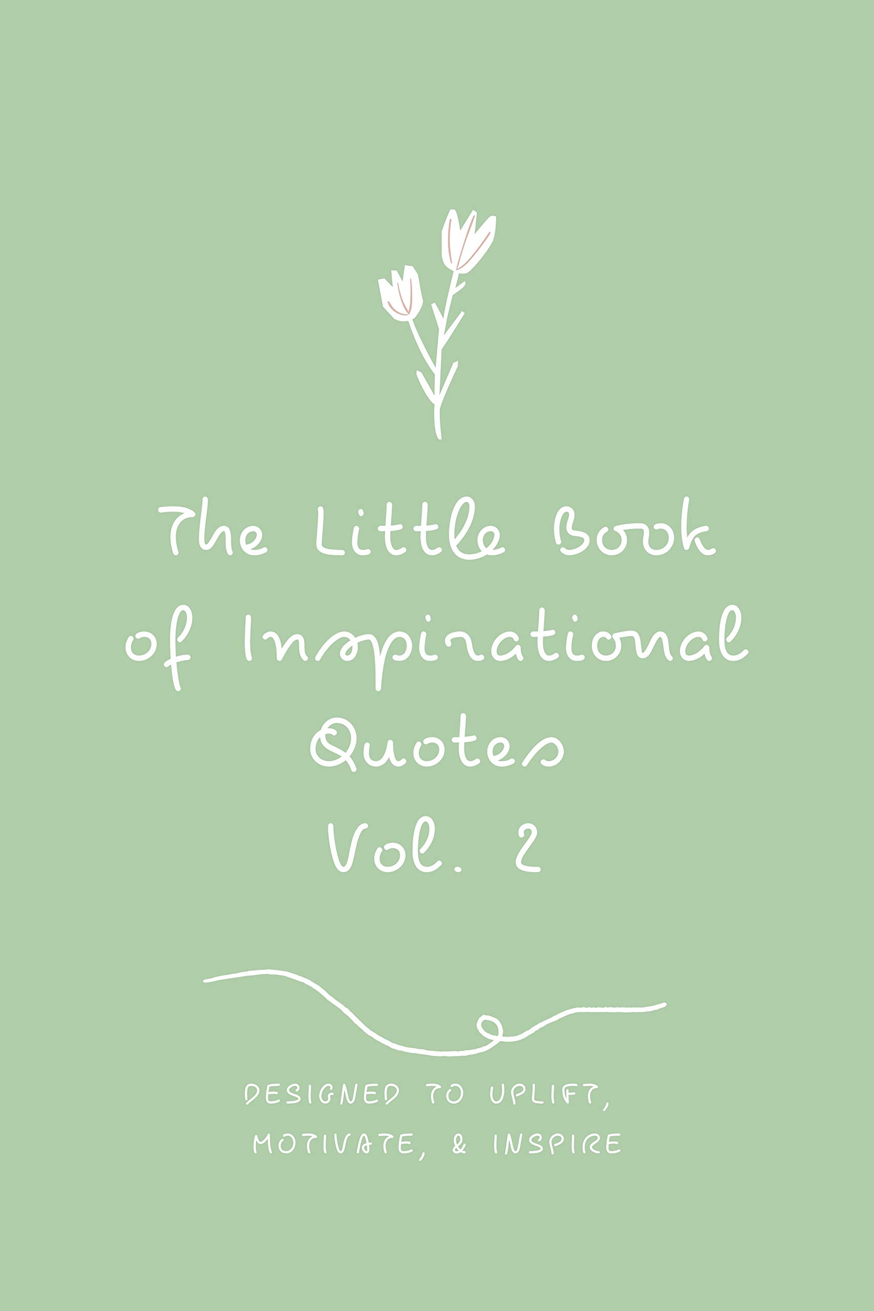 The Little Book of Inspirational Quotes Vol. 2: Designed to Uplift, Motivate & Inspire