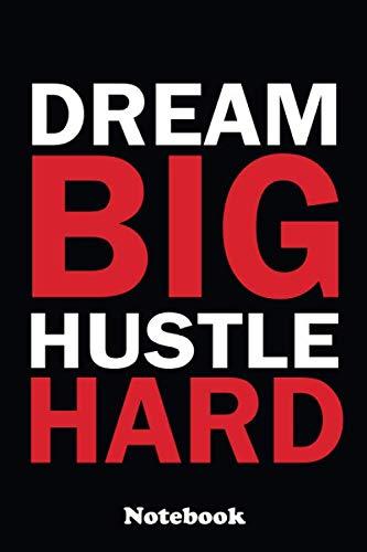 "Dream Big Hustle Hard: Motivational Blank Lined Journal Notebook for Entrepreneurs, Hustlers, Teamwork, Entrepreneur, Gifts For Boss, Business Person (6"" x 9"") size"