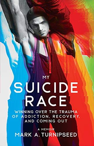 My Suicide Race: Winning Over the Trauma of Addiction, Recovery, and Coming Out