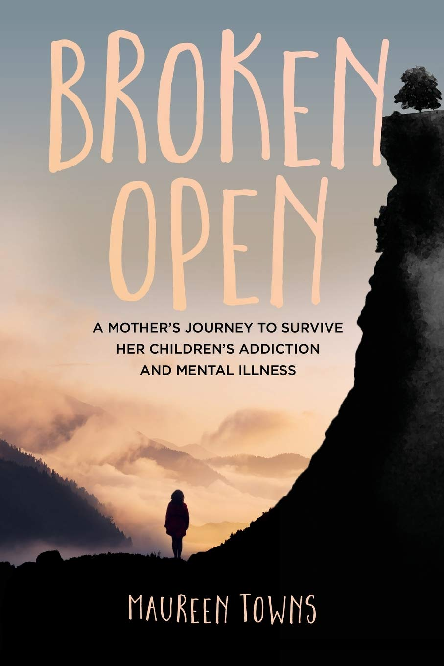 Broken Open: A Mother's Journey to Survive Her Children's Addiction and Mental Illness