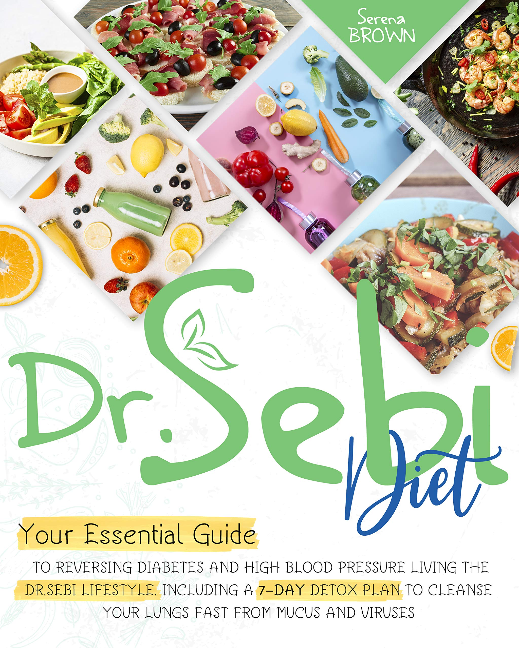 Dr.Sebi Diet: Your Essential Guide to Reversing Diabetes and High Blood Pressure By Living the Dr.Sebi Lifestyle | Including a 7-Day Detox Plan to Cleanse ... Sebi's Alkaline Diet & Cure for Disease)