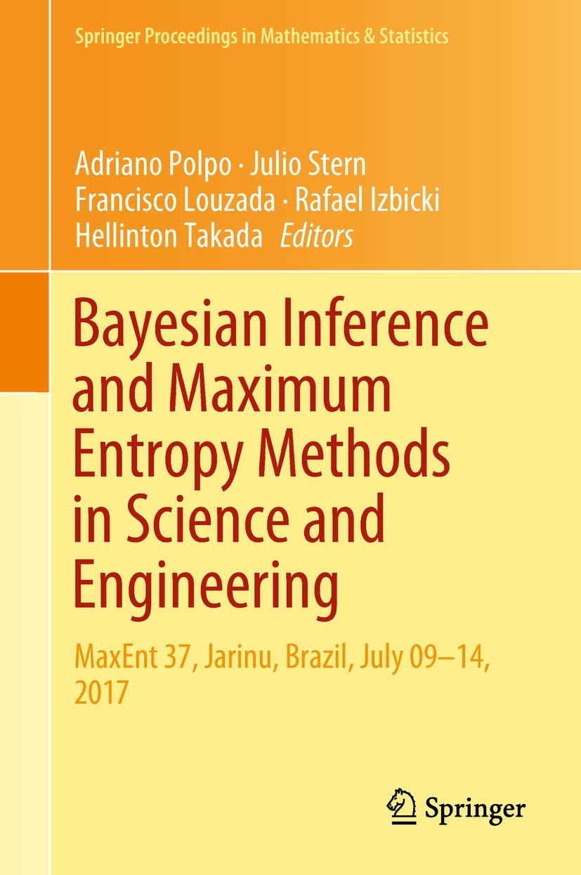 Bayesian Inference and Maximum Entropy Methods in Science and Engineering: MaxEnt 37, Jarinu, Brazil, July 09–14, 2017 (Springer Proceedings in Mathematics & Statistics Book 239)