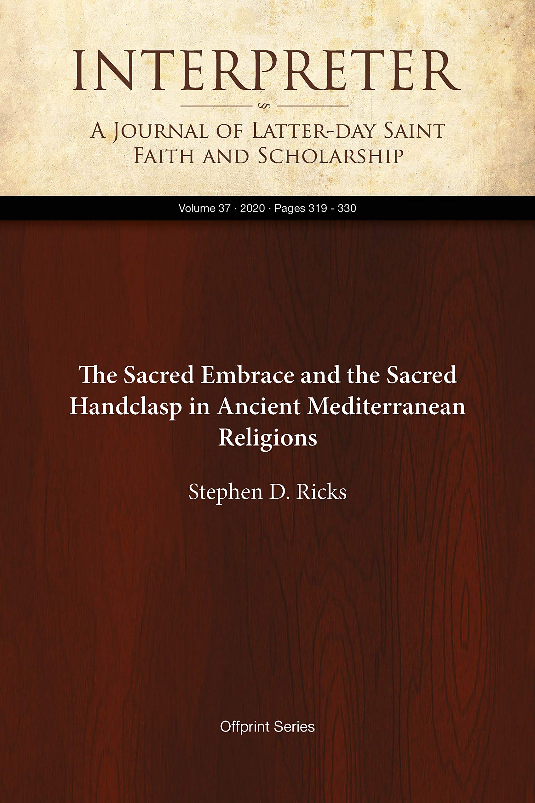 The Sacred Embrace and the Sacred Handclasp in Ancient Mediterranean Religions (Interpreter: A Journal of Latter-day Saint Faith and Scholarship Book 37)