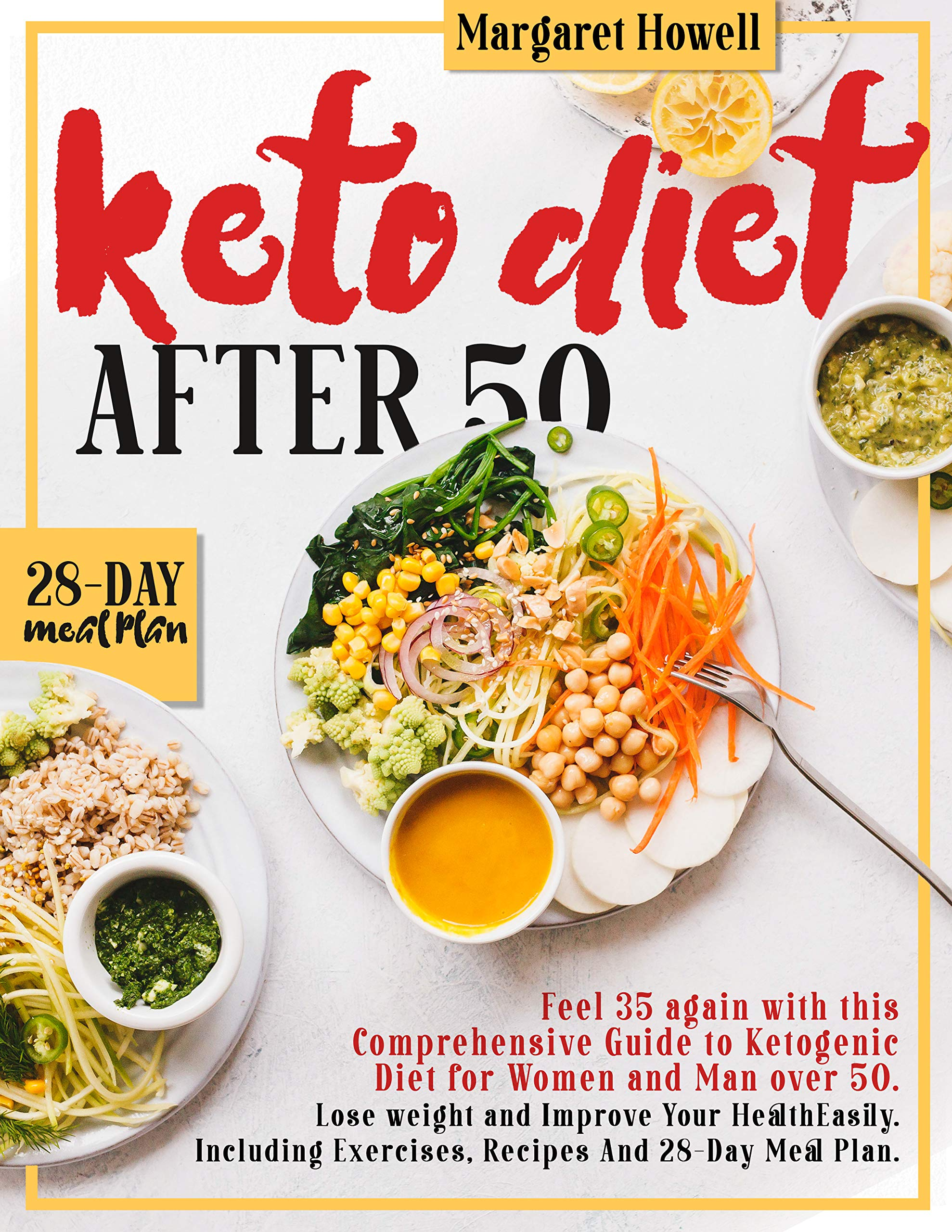KETO DIET AFTER 50: Feel 35 again with this Comprehensive Guide to Ketogenic Diet for Women and Men Over 50.Lose weight and Improve Your Health Easily. Including Exercises, Recipes And a 28-Day Meal