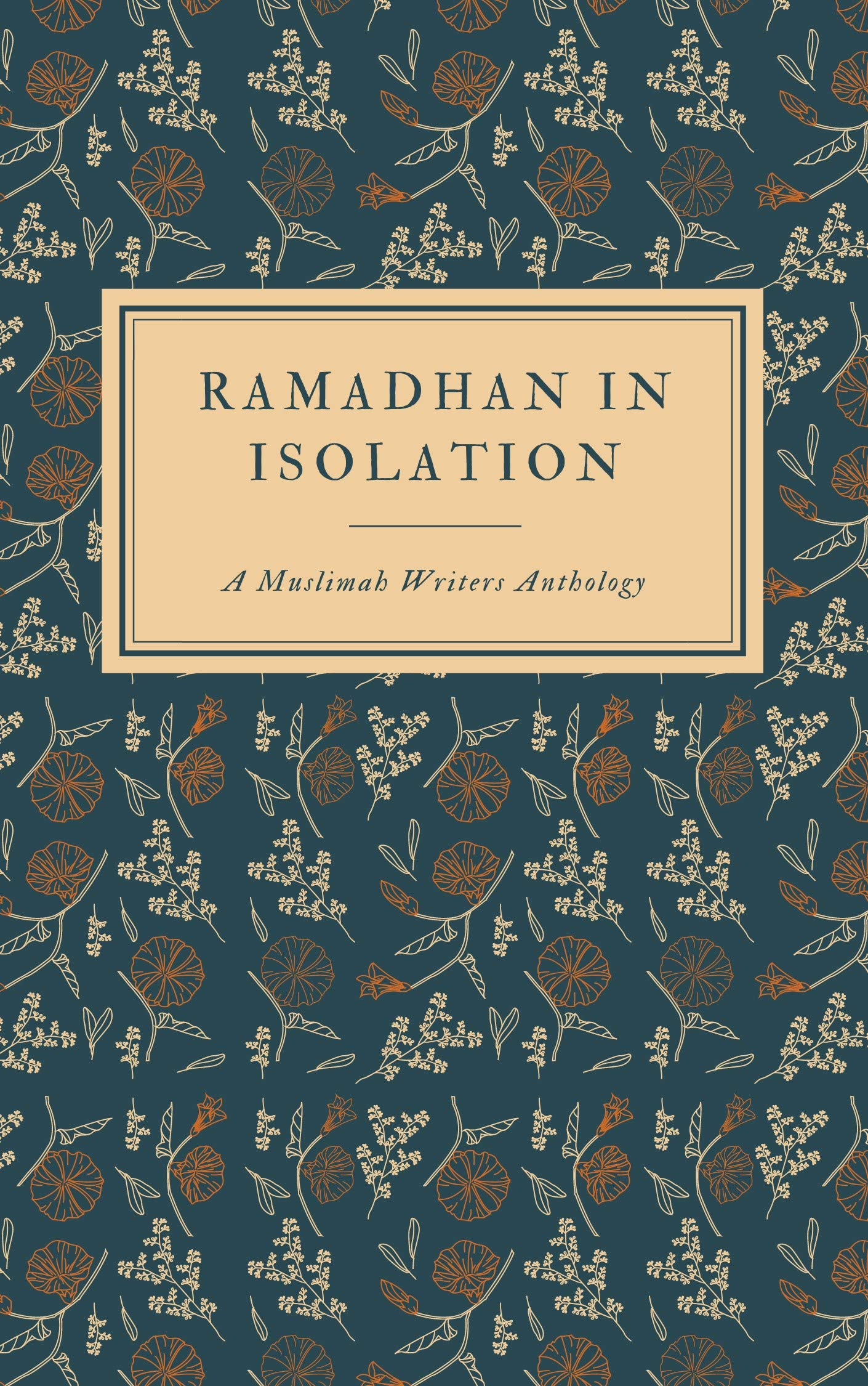Ramadhan In Isolation: A Muslimah Writers Anthology